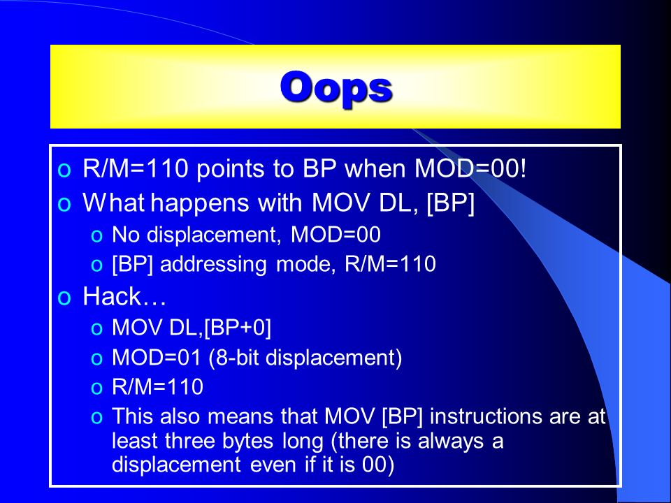 Oops R/M=110 points to BP when MOD=00! What happens with MOV DL, [BP]